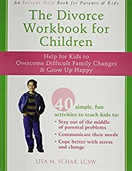 The Divorce Workbook For Children: Help for Kids to Overcome Difficult Family Changes and Grow Up Happy: Activities to Help Kids Grow Up Happy and Healthy Despite Difficult Family Changes