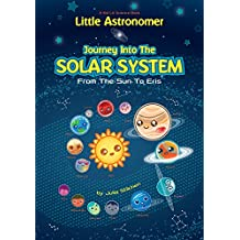 Little Astronomer: Journey Into The Solar System From The Sun To Eris (Kid Lit Science Book 1)