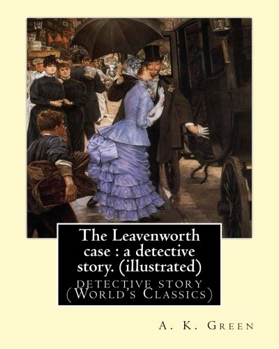 - The Leavenworth case : a detective story. By: A. K. Green(illustrated): detective story (World's Classics) Anna Katharine Green