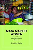Maya Market Women, S. Ashley Kistler, 0252079884