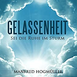 Gelassenheit: Sei die Ruhe im Sturm [Serenity: Staying Calm in the Storm]