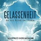 Gelassenheit: Sei die Ruhe im Sturm Hörbuch von Manfred Hogmüller Gesprochen von: Frank Hilsamer