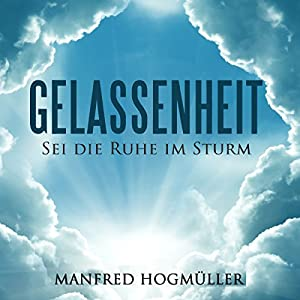 Gelassenheit: Sei die Ruhe im Sturm [Serenity: Staying Calm in the Storm] Audiobook
