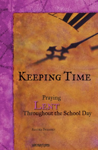 Keeping Time: Praying Lent Throughout the School Day PDF