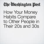 How Your Money Habits Compare to Other People in Their 20s and 30s | Jonnelle Marte