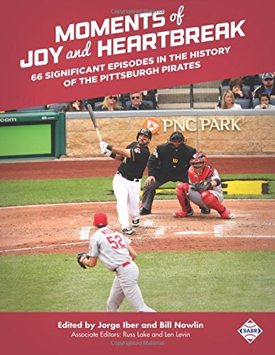 Moments of Joy and Heartbreak: 66 Significant Episodes in the History of the Pittsburgh Pirates (The SABR Digital Library) (Volume 46)
