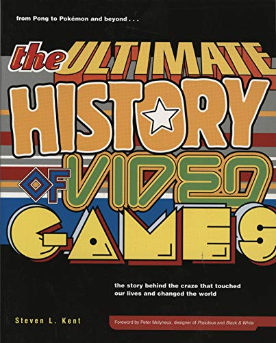 The Ultimate History of Video Games: From Pong to Pokemon--The Story Behind the Craze That Touched Our Lives and Changed the World (History Of Video Games)