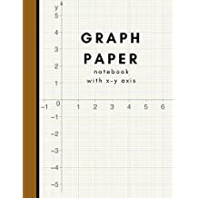 Graph Paper Notebook With X Y Axis: Graph Paper Composition Book For Students And Teachers Includes X Y Axis Lines For Easy Graph Charting