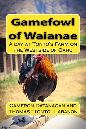 Gamefowl of Waianae: A day at Tonto's Farm on the Westside of Oahu  (Chickens of Hawaii)