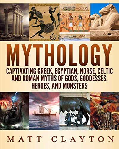 Mythology: Captivating Greek, Egyptian, Norse, Celtic and Roman Myths of Gods, Goddesses, Heroes, and ()