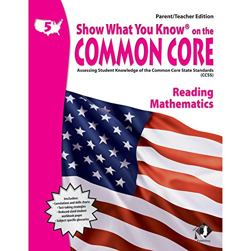 Show What You Know on the Common Core: Assessing Student Knowledge of the Common Core State Standards, Grade 5 Reading Mathematics, Parent / Teacher Edition
