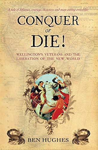 Conquer or Die!: Wellington's Veterans and the Liberation of the New World (General Military) -
