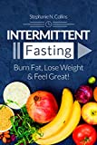 Intermittent Fasting: Burn Fat, Lose Weight and Feel Great!: Complete Beginners Guide to Fasting with 40 Quick and Easy Recipes (Lunch, Salads, Dinner)