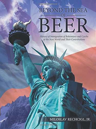 (Beyond the Sea of Beer: History of Immigration of Bohemians and Czechs to the New World and Their Contributions)