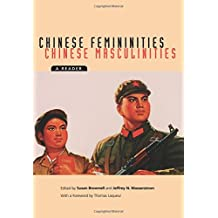 Chinese Femininities/Chinese Masculinities: A Reader (Asia: Local Studies / Global Themes)