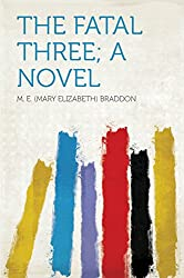 The Fatal Three; a Novel