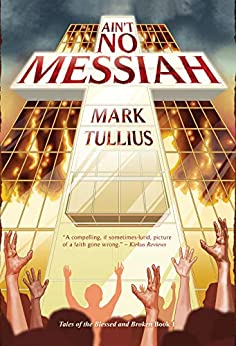 Ain't No Messiah: A Novel (Tales of the Blessed and Broken Book 1) by [Tullius, Mark]