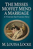 Front cover for the book The Misses Moffet Mend a Marriage by M. Louisa Locke