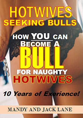 BULLS WANTED: How YOU Can Become a BULL for Naughty Hotwives. Race or Size DOES NOT matter. 10 Years Experience in Hotwife Lifestyle. Hotwifing is Fun, Exciting and Private. por Mandy Lane