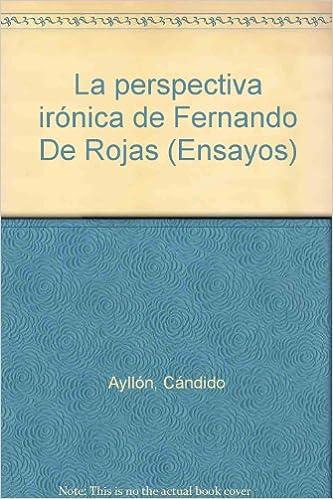 Amazon.com: La perspectiva irónica de Fernando De Rojas (Ensayos) (Spanish Edition) (9788473171373): Cándido Ayllón: Books