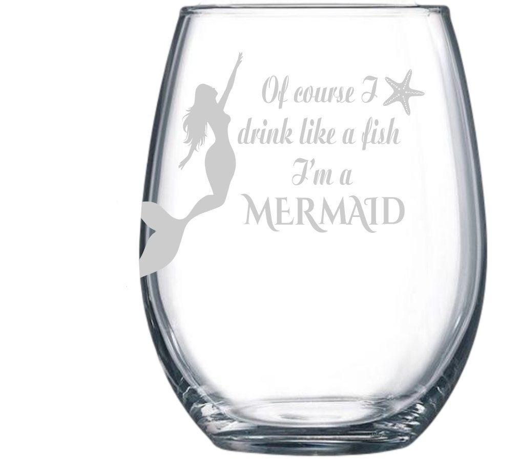 Of course I drink like a fish I'm a Mermaid stemless wine glass, 15 oz.