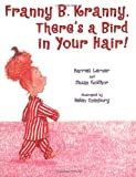 Franny B. Kranny, There's a Bird in Your Hair!, Harriet Lerner, 0060517859
