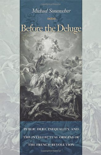 Before the Deluge: Public Debt, Inequality, and the Intellectual Origins of the French Revolution (Political And Economic Causes Of The French Revolution)