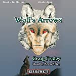 Wolf's Arrows: Kiahawk, Book 4 | Craig Fraley