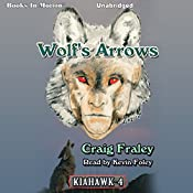 Wolf's Arrows: Kiahawk, Book 4 | Craig Fraley