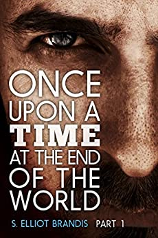 Once Upon a Time at the End of the World (Part 1): A Post-Apocalyptic Western by [Brandis, S. Elliot]
