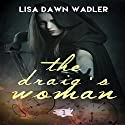 The Draig's Woman Audiobook by Lisa Dawn Wadler Narrated by Lisa Zimmerman