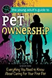 The Young Adult's Guide Pet Ownership: Everything You Need to Know About Caring For Your First Pet