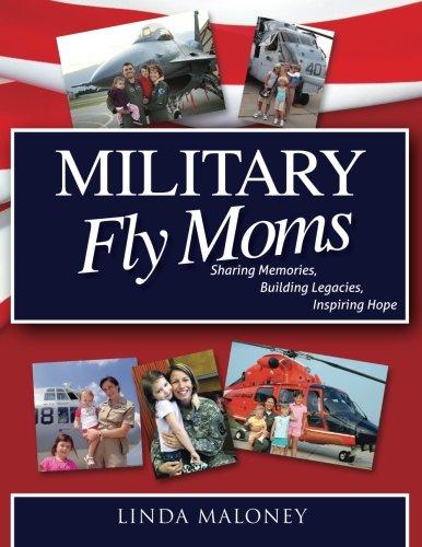 Read Online Military Fly Moms: Sharing Memories, Building Legacies, Inspiring Hope pdf