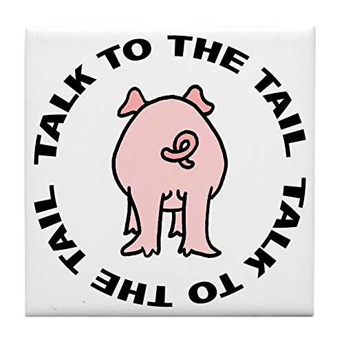- CafePress - Talk To The Tail Pig Tile Coaster - Tile Coaster, Drink Coaster, Small Trivet