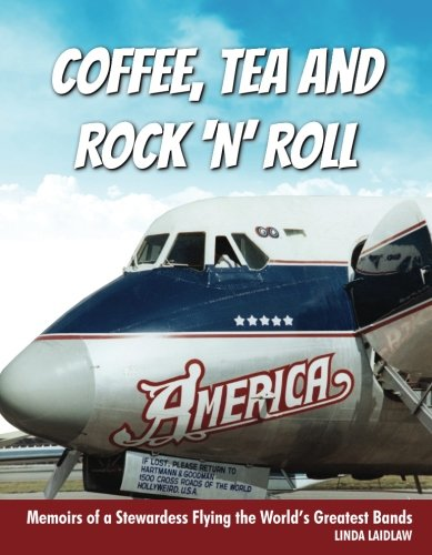 Coffee, Tea and Rock 'n' Roll: Memoirs of a Stewardess Flying the World's Greatest Bands
