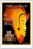 African Black Soap and How to Make It, Melinda Rolf, 1495483983
