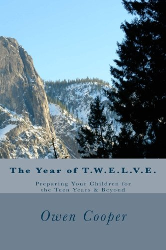 The Year of T.W.E.L.V.E.: Preparing Your Children for the Teen Years & Beyond