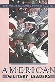 American Military Leaders, Roger J. Spiller and Joseph Dawson, 0275931390