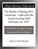 The Battle of Spring Hill, Tennessee - read after the stated meeting held February 2d, 1907