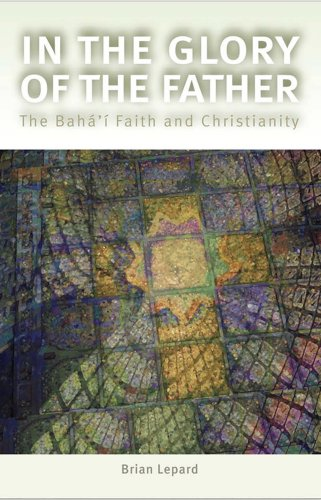 Download In The Glory of the Father: The Baha'i Faith and Christianity pdf