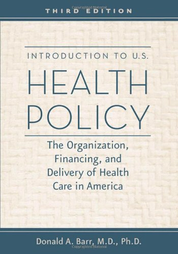 Introduction to U.S. Health Policy: The Organization, Financing, and Delivery of Health Care in America