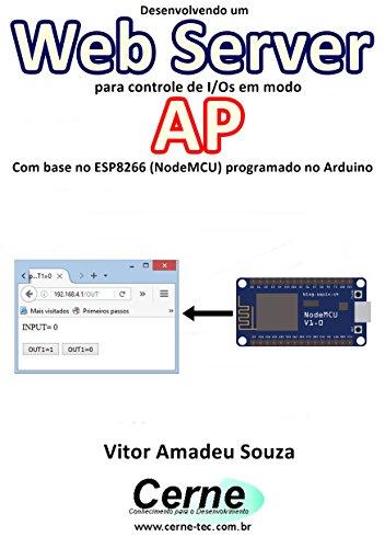 Desenvolvendo um Web Server para controle de I/Os em modo  AP Com base no ESP8266 (NodeMCU) programado no Arduino