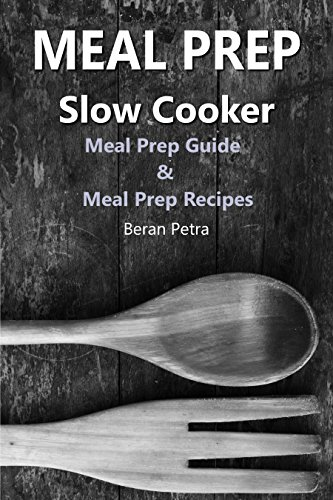 Meal Prep - Slow Cooker: Meal Prep Guide & Meal Prep Recipes by Beran Petra