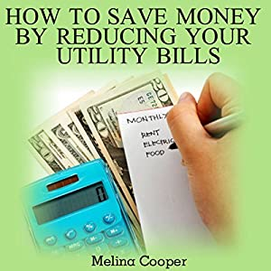 How To Save Money by Reducing Your Utility Bills Audiobook