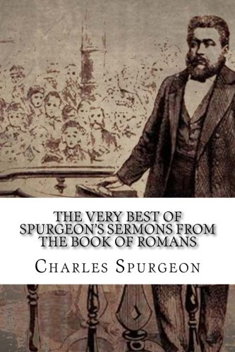 The Very Best of Spurgeon's Sermons from the Book of Romans pdf epub