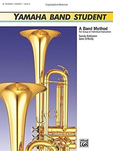 Yamaha Band Student, Book 2: B-Flat Trumpet/Cornet (Yamaha Band Method) by Sandy Feldstein (1989-02-01)