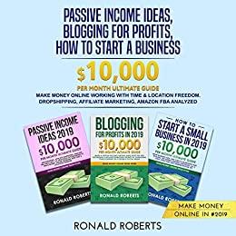 Passive Income Ideas, Blogging for Profits, How to Start a Business in  #2019: Make money Online working with Time & Location Freedom  (Dropshipping,