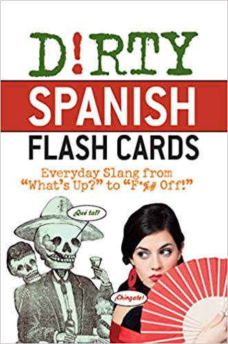 Dirty Spanish Flash Cards Everyday Slang From Whats Up To F