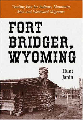 Fort Bridger, Wyoming: Trading Post for Indians, Mountain Men and Westward Migrants