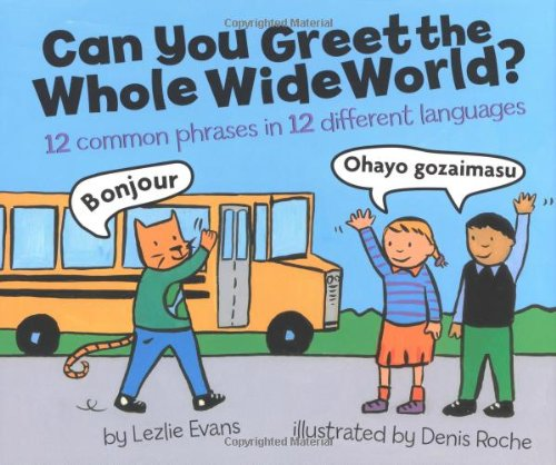 Can You Greet the Whole Wide World?: 12 Common Phrases in 12 Different Languages by HMH Books for Young Readers